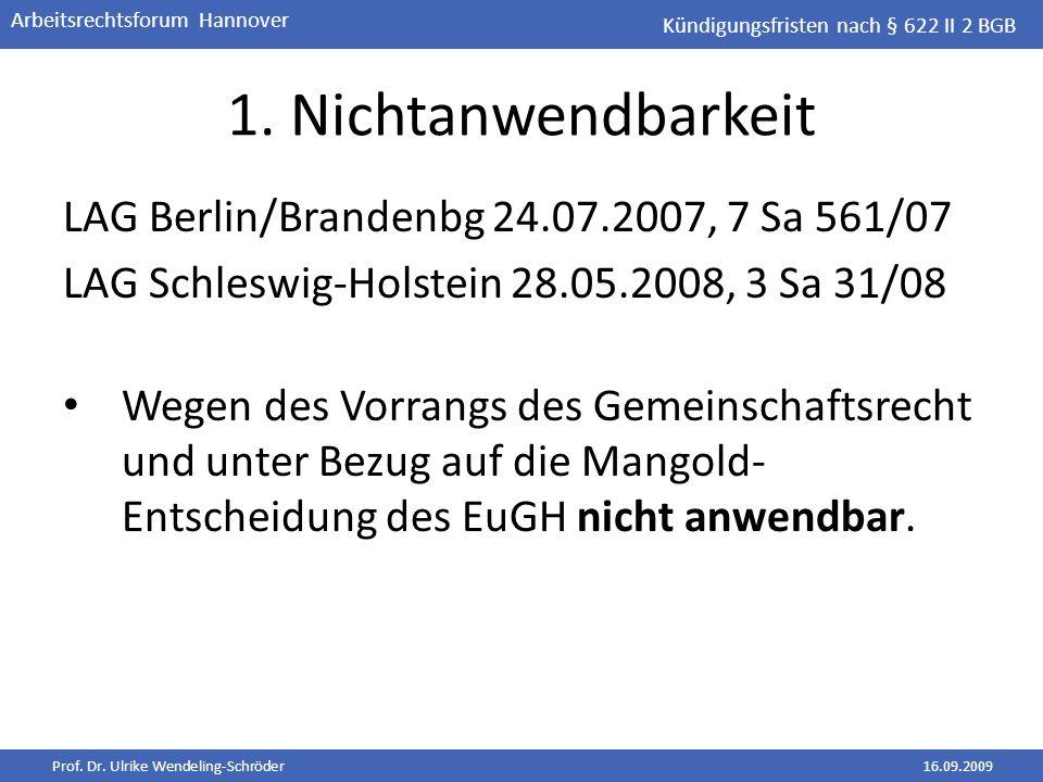 Prof. Dr. Ulrike Wendeling-Schröder16.09.2009 Arbeitsrechtsforum Hannover 1. Nichtanwendbarkeit LAG Berlin/Brandenbg 24.07.2007, 7 Sa 561/07 LAG Schle