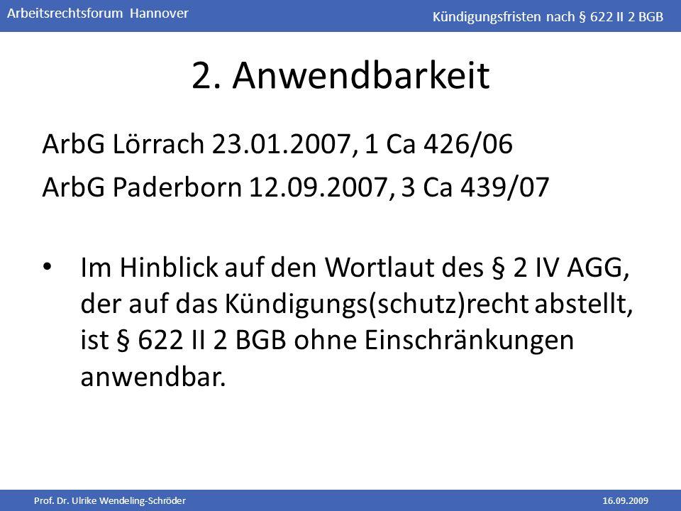Prof. Dr. Ulrike Wendeling-Schröder16.09.2009 Arbeitsrechtsforum Hannover 2. Anwendbarkeit ArbG Lörrach 23.01.2007, 1 Ca 426/06 ArbG Paderborn 12.09.2