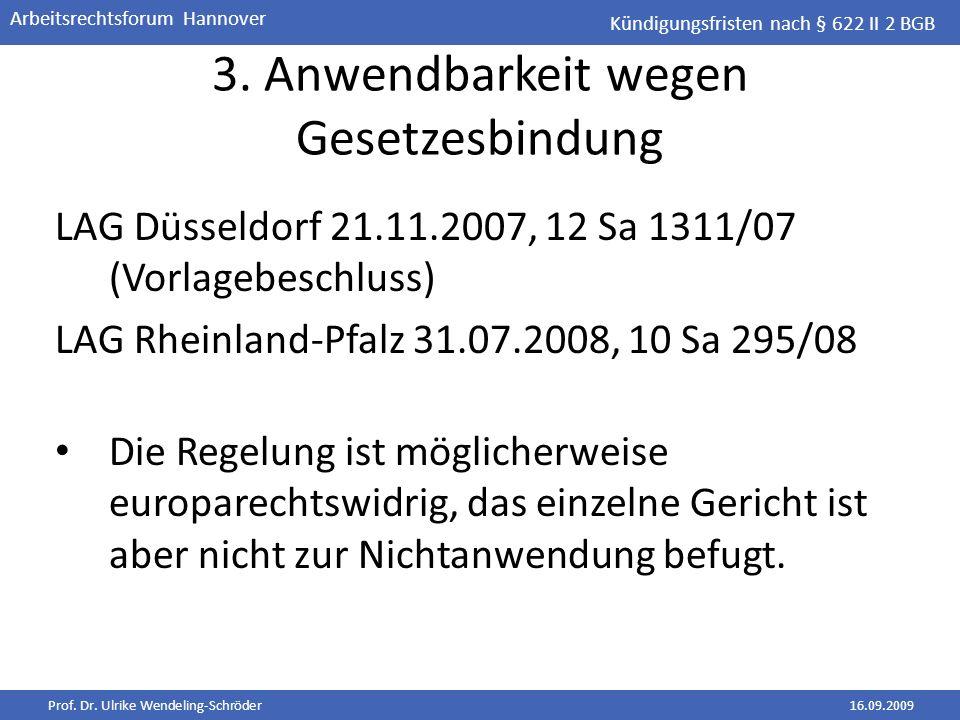 Prof. Dr. Ulrike Wendeling-Schröder16.09.2009 Arbeitsrechtsforum Hannover 3. Anwendbarkeit wegen Gesetzesbindung LAG Düsseldorf 21.11.2007, 12 Sa 1311