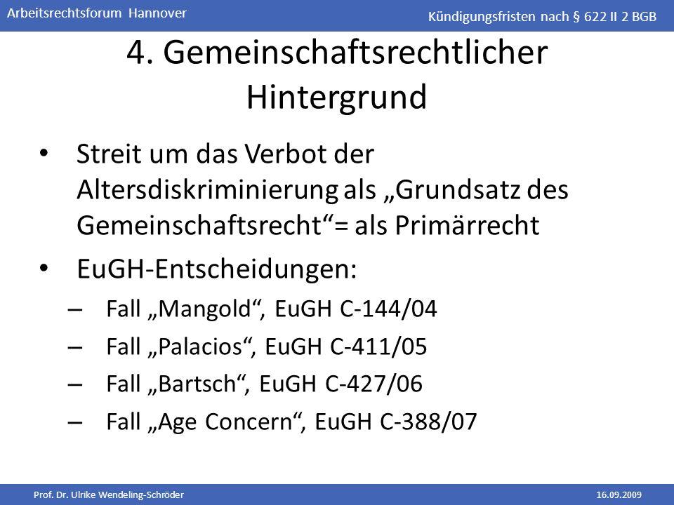 Prof. Dr. Ulrike Wendeling-Schröder16.09.2009 Arbeitsrechtsforum Hannover 4. Gemeinschaftsrechtlicher Hintergrund Streit um das Verbot der Altersdiskr