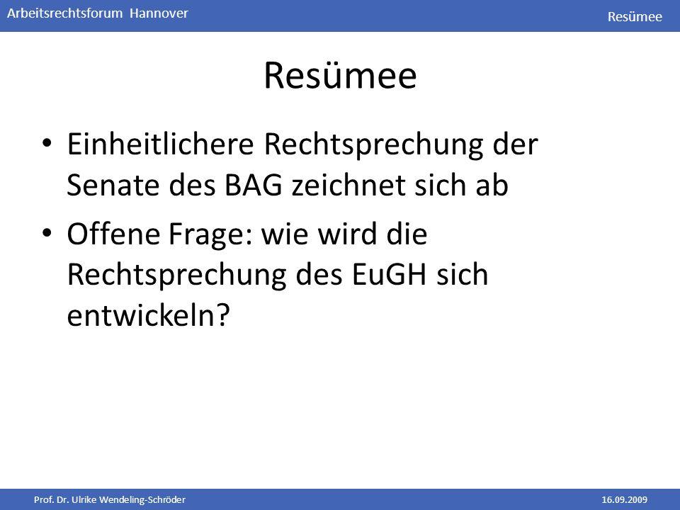 Prof. Dr. Ulrike Wendeling-Schröder16.09.2009 Arbeitsrechtsforum Hannover Resümee Einheitlichere Rechtsprechung der Senate des BAG zeichnet sich ab Of
