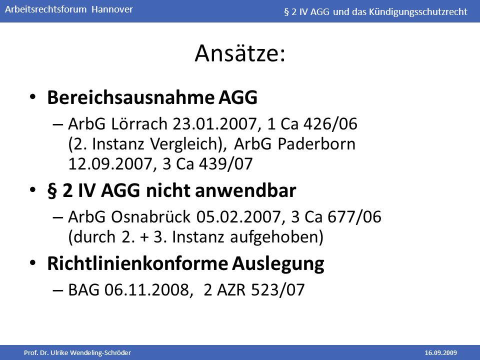 Prof. Dr. Ulrike Wendeling-Schröder16.09.2009 Arbeitsrechtsforum Hannover Ansätze: Bereichsausnahme AGG – ArbG Lörrach 23.01.2007, 1 Ca 426/06 (2. Ins
