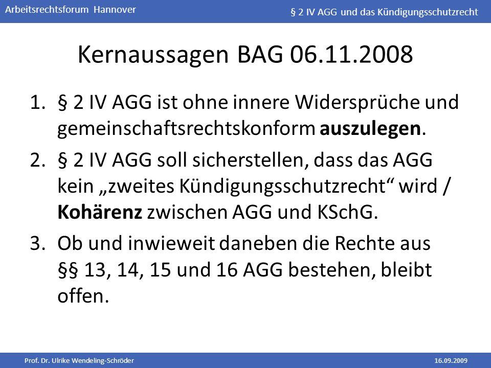 Prof. Dr. Ulrike Wendeling-Schröder16.09.2009 Arbeitsrechtsforum Hannover Kernaussagen BAG 06.11.2008 1.§ 2 IV AGG ist ohne innere Widersprüche und ge
