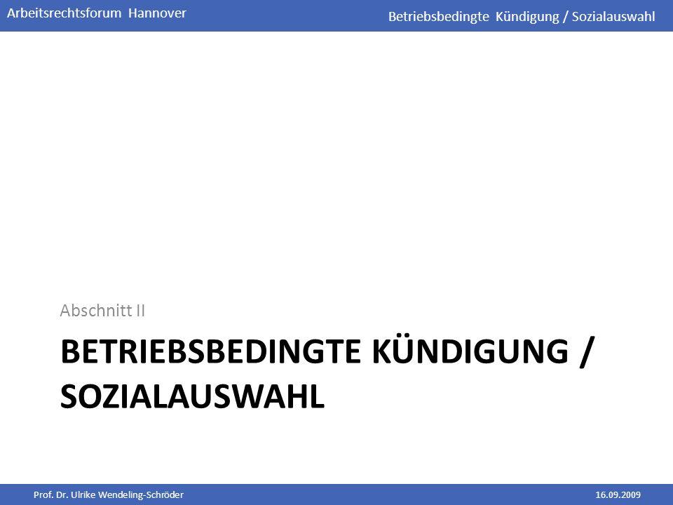 Prof. Dr. Ulrike Wendeling-Schröder16.09.2009 Arbeitsrechtsforum Hannover BETRIEBSBEDINGTE KÜNDIGUNG / SOZIALAUSWAHL Abschnitt II Betriebsbedingte Kün