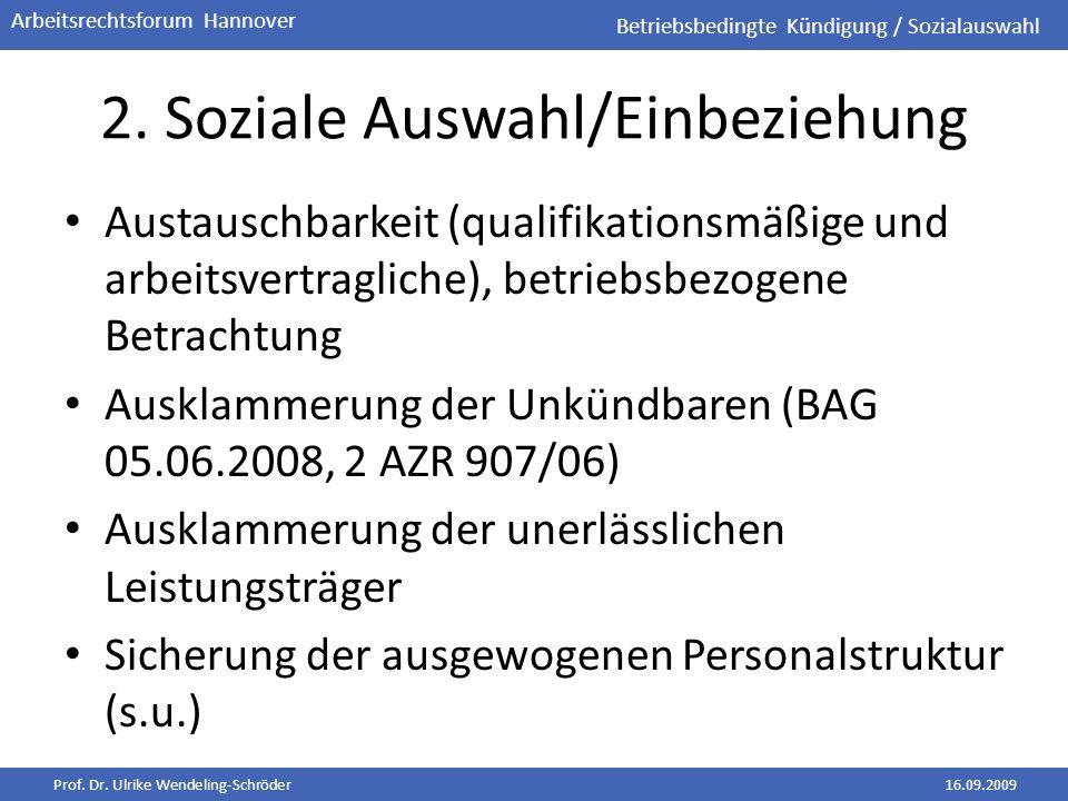 Prof. Dr. Ulrike Wendeling-Schröder16.09.2009 Arbeitsrechtsforum Hannover 2. Soziale Auswahl/Einbeziehung Austauschbarkeit (qualifikationsmäßige und a