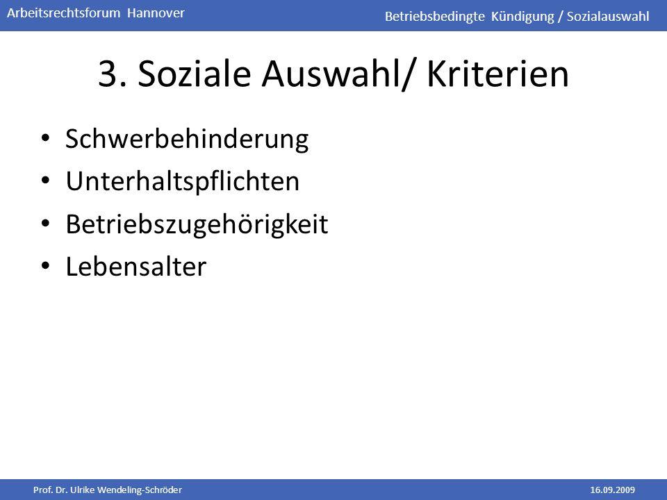 Prof. Dr. Ulrike Wendeling-Schröder16.09.2009 Arbeitsrechtsforum Hannover 3. Soziale Auswahl/ Kriterien Schwerbehinderung Unterhaltspflichten Betriebs