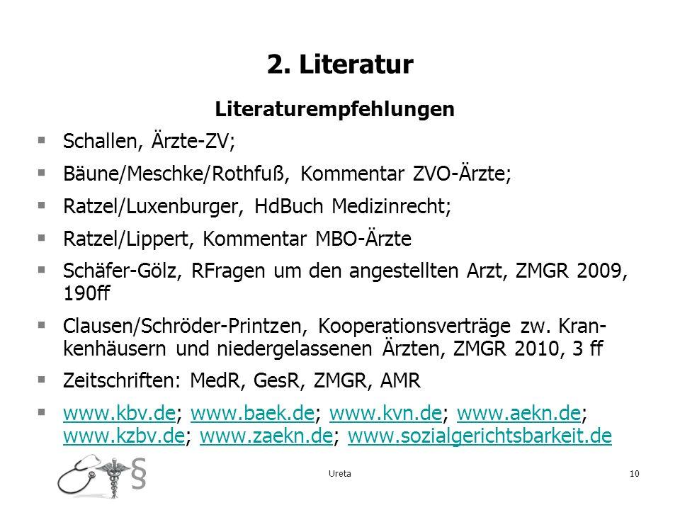 § Ureta10 2. Literatur Literaturempfehlungen Schallen, Ärzte-ZV; Bäune/Meschke/Rothfuß, Kommentar ZVO-Ärzte; Ratzel/Luxenburger, HdBuch Medizinrecht;