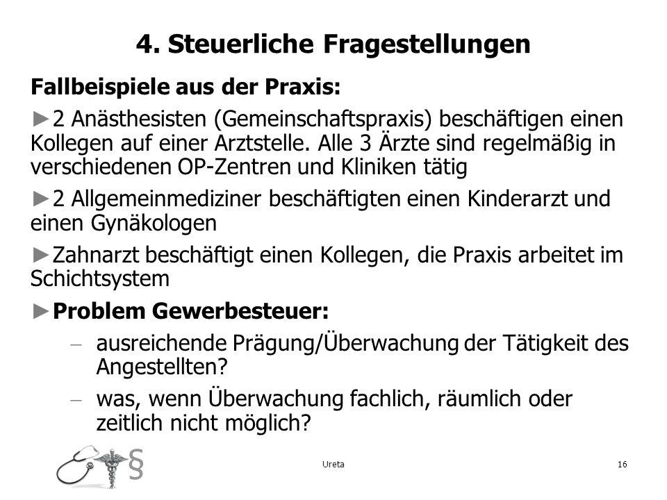 § 16 4. Steuerliche Fragestellungen Fallbeispiele aus der Praxis: 2 Anästhesisten (Gemeinschaftspraxis) beschäftigen einen Kollegen auf einer Arztstel