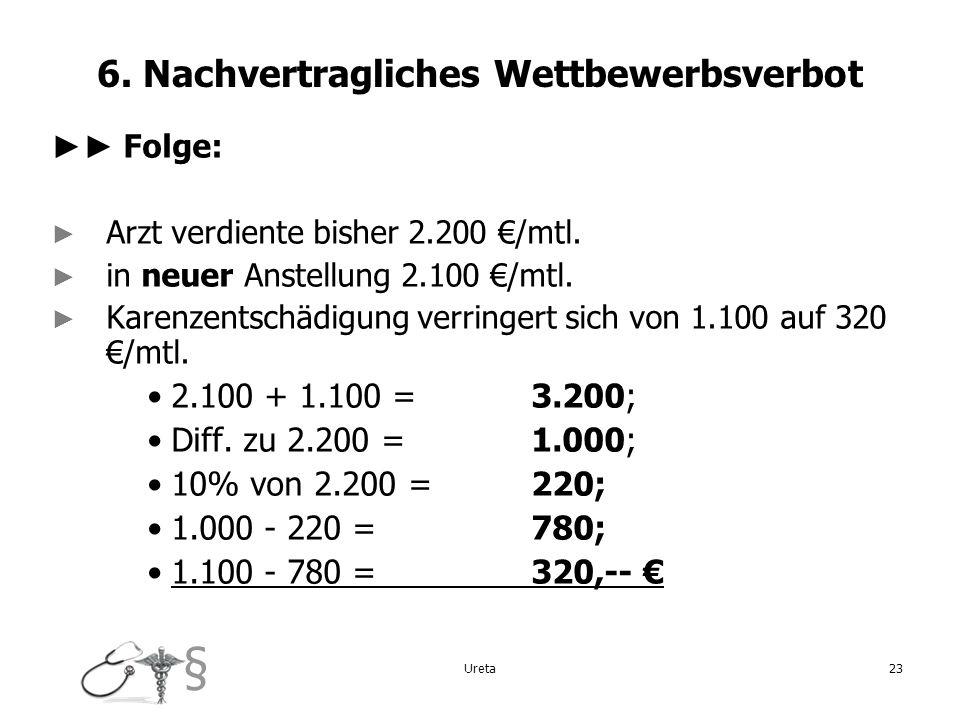 § 6. Nachvertragliches Wettbewerbsverbot Folge: Arzt verdiente bisher 2.200 /mtl. in neuer Anstellung 2.100 /mtl. Karenzentschädigung verringert sich