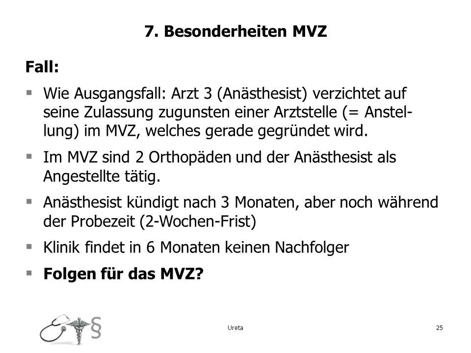 § 25 7. Besonderheiten MVZ Fall: Wie Ausgangsfall: Arzt 3 (Anästhesist) verzichtet auf seine Zulassung zugunsten einer Arztstelle (= Anstel- lung) im