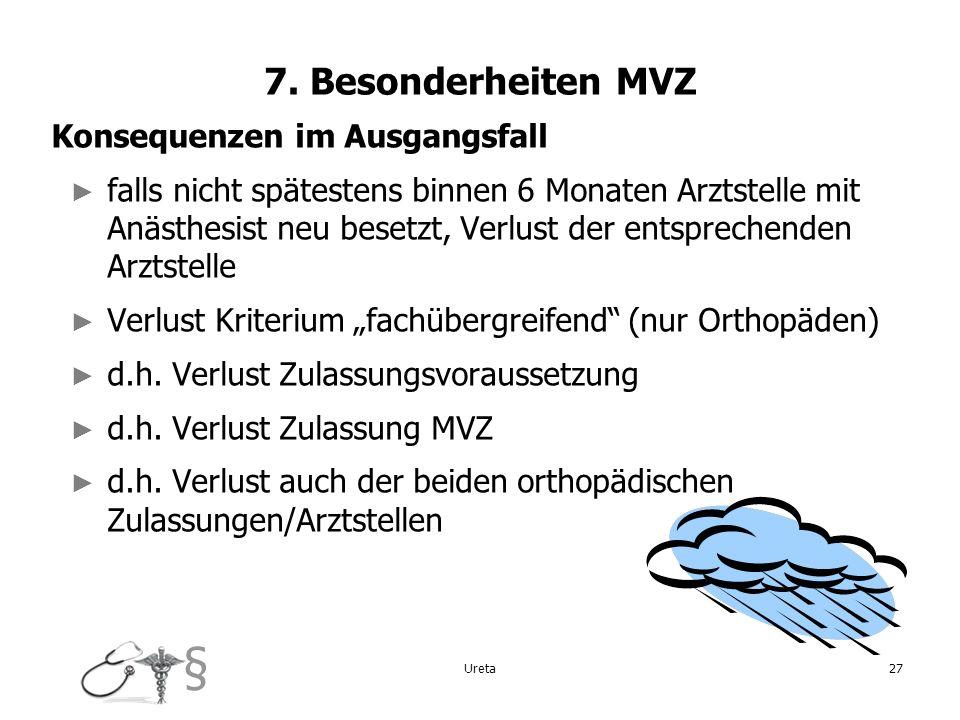 § 7. Besonderheiten MVZ Konsequenzen im Ausgangsfall falls nicht spätestens binnen 6 Monaten Arztstelle mit Anästhesist neu besetzt, Verlust der entsp