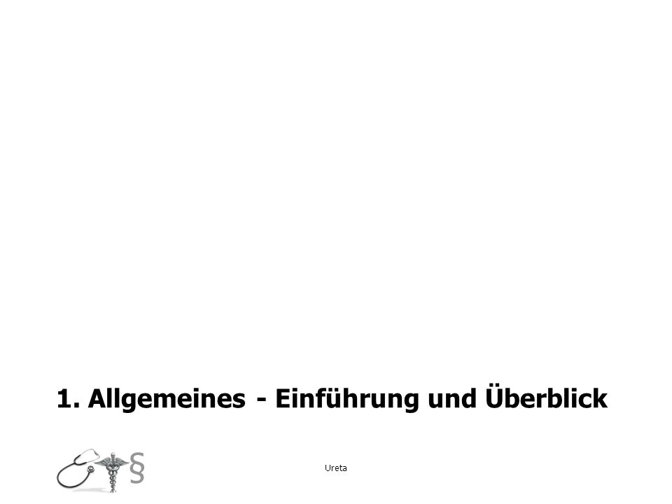§ 1. Allgemeines - Einführung und Überblick Ureta
