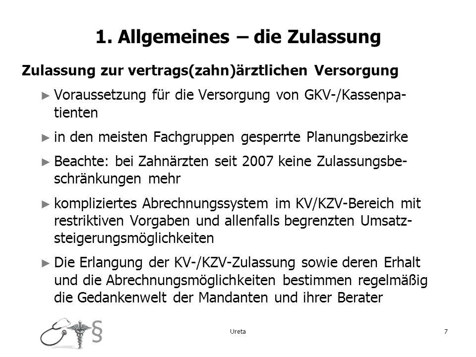 § Ureta7 1. Allgemeines – die Zulassung Zulassung zur vertrags(zahn)ärztlichen Versorgung Voraussetzung für die Versorgung von GKV-/Kassenpa- tienten
