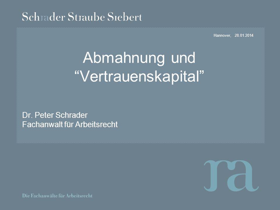 Hannover, Abmahnung und Vertrauenskapital Dr. Peter Schrader Fachanwalt für Arbeitsrecht 28.01.2014
