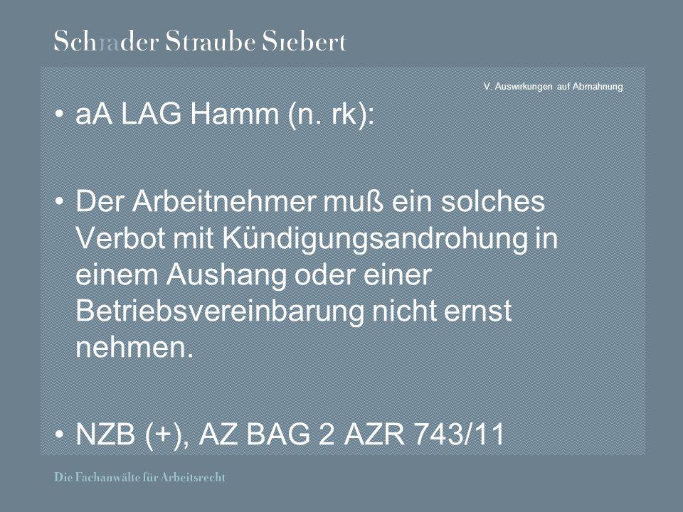 V. Auswirkungen auf Abmahnung aA LAG Hamm (n. rk): Der Arbeitnehmer muß ein solches Verbot mit Kündigungsandrohung in einem Aushang oder einer Betrieb