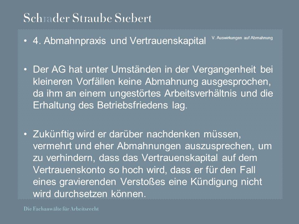 V. Auswirkungen auf Abmahnung 4. Abmahnpraxis und Vertrauenskapital Der AG hat unter Umständen in der Vergangenheit bei kleineren Vorfällen keine Abma