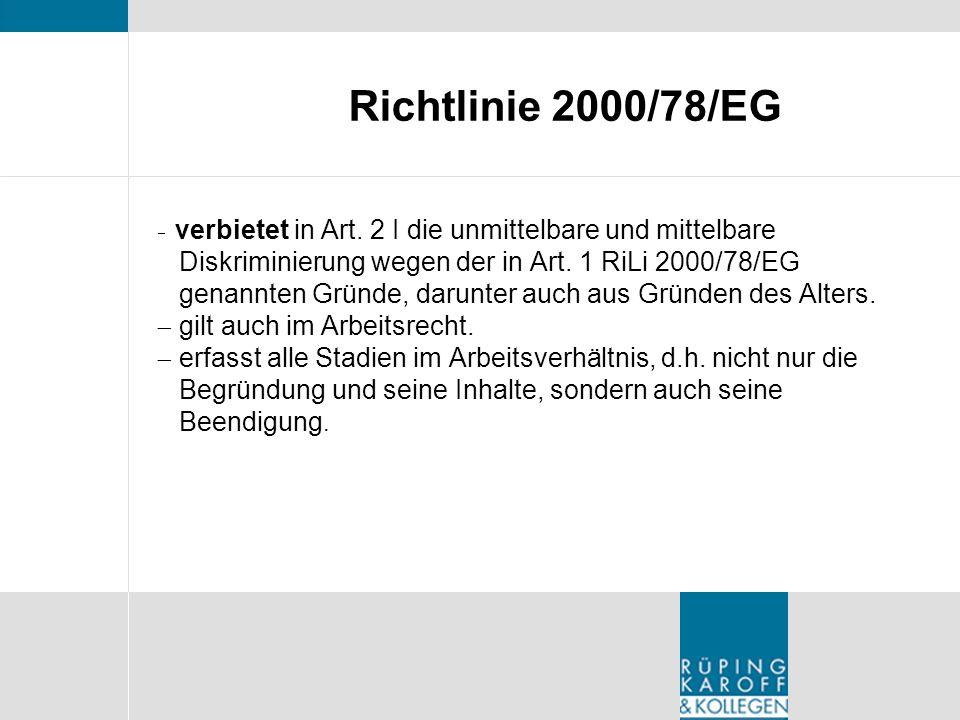 Richtlinie 2000/78/EG verbietet in Art. 2 I die unmittelbare und mittelbare Diskriminierung wegen der in Art. 1 RiLi 2000/78/EG genannten Gründe, daru
