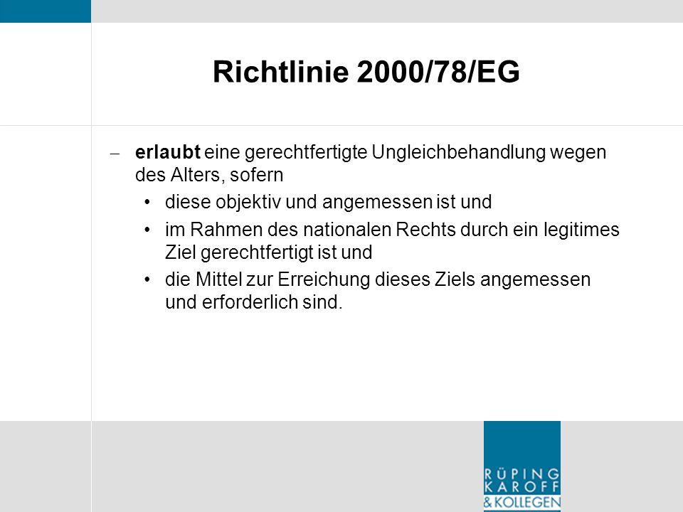 Richtlinie 2000/78/EG erlaubt eine gerechtfertigte Ungleichbehandlung wegen des Alters, sofern diese objektiv und angemessen ist und im Rahmen des nat