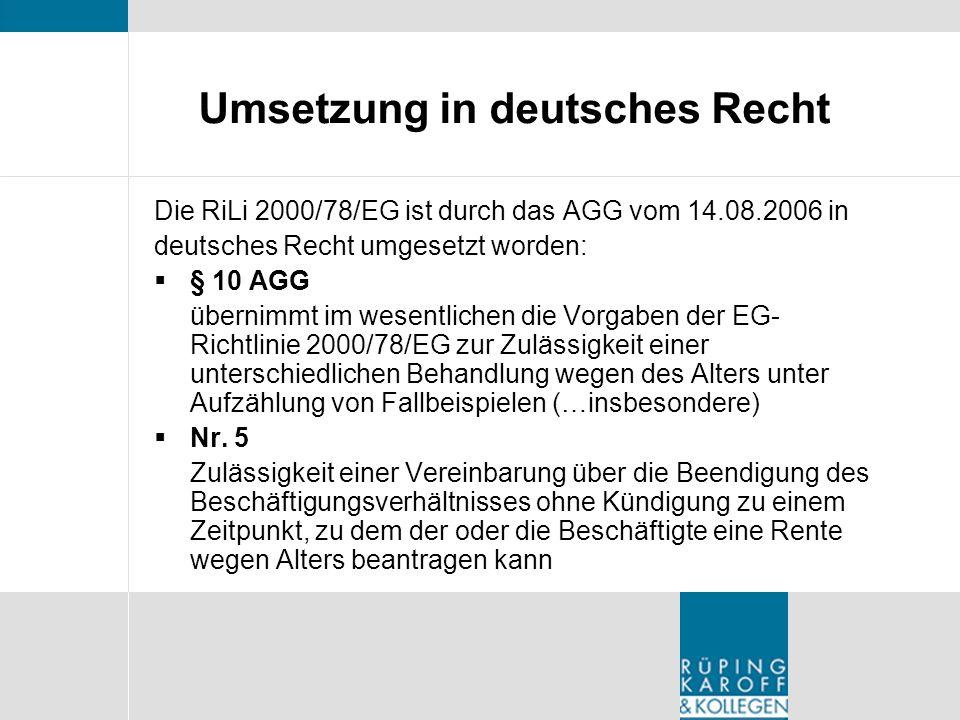 Umsetzung in deutsches Recht Die RiLi 2000/78/EG ist durch das AGG vom 14.08.2006 in deutsches Recht umgesetzt worden: § 10 AGG übernimmt im wesentlic