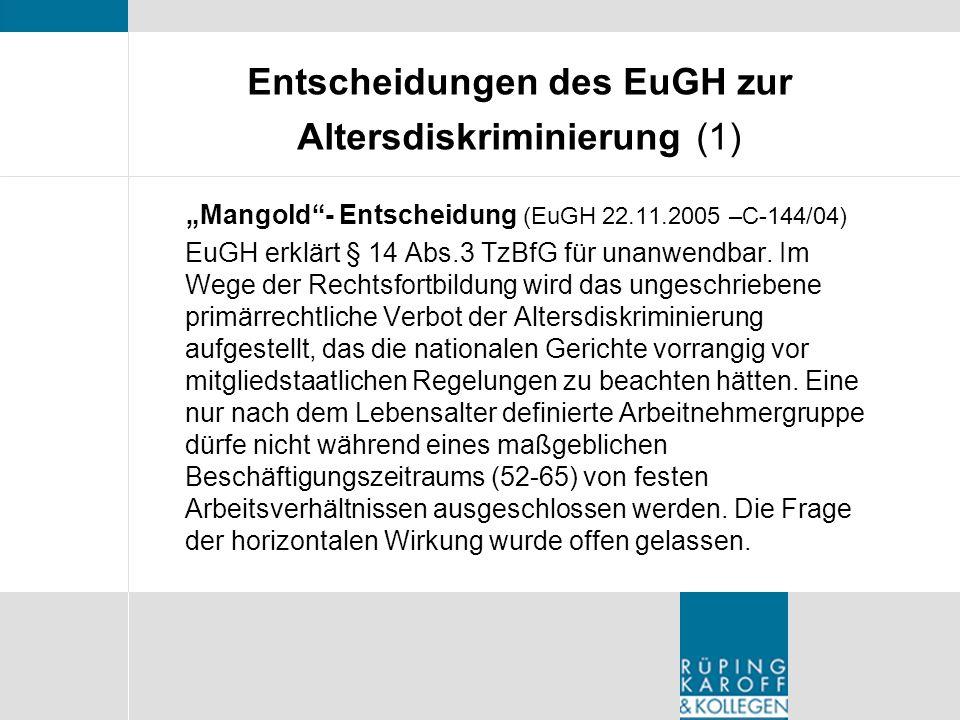 Entscheidungen des EuGH zur Altersdiskriminierung (1) Mangold- Entscheidung (EuGH 22.11.2005 –C-144/04) EuGH erklärt § 14 Abs.3 TzBfG für unanwendbar.