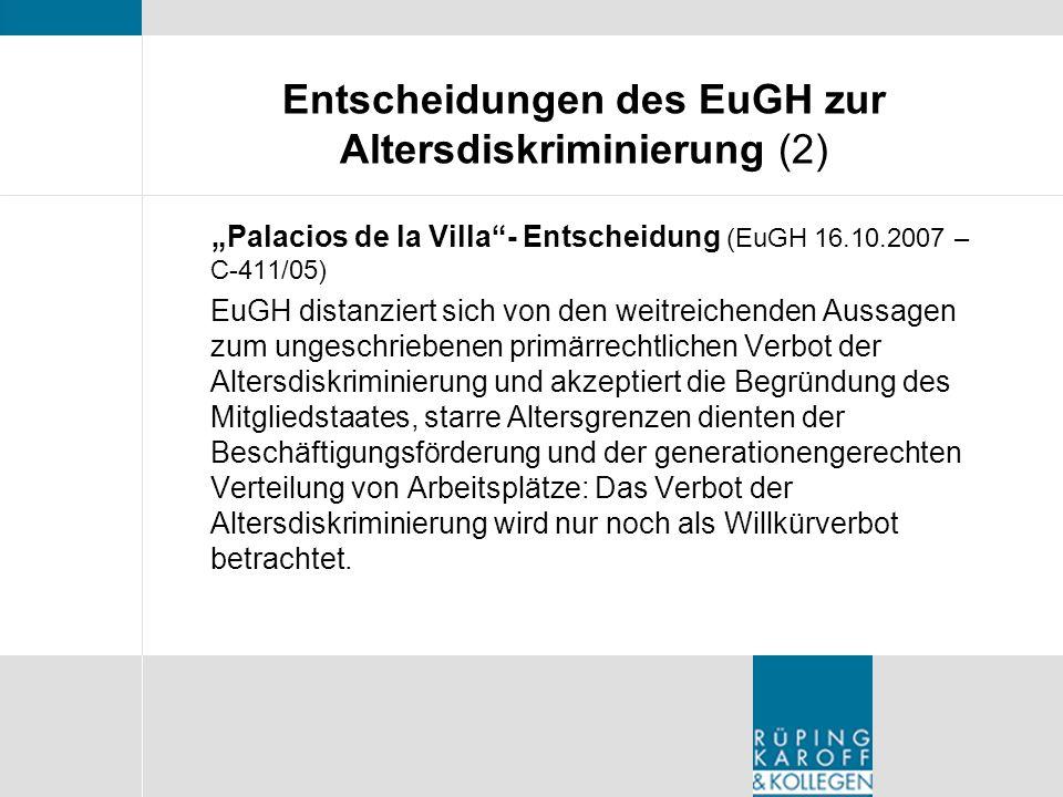 Entscheidungen des EuGH zur Altersdiskriminierung (2) Palacios de la Villa- Entscheidung (EuGH 16.10.2007 – C-411/05) EuGH distanziert sich von den we