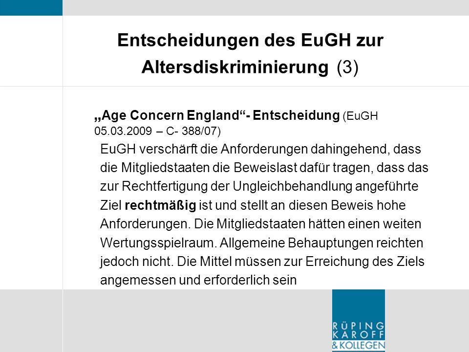 Entscheidungen des EuGH zur Altersdiskriminierung (3) Age Concern England- Entscheidung (EuGH 05.03.2009 – C- 388/07) EuGH verschärft die Anforderunge