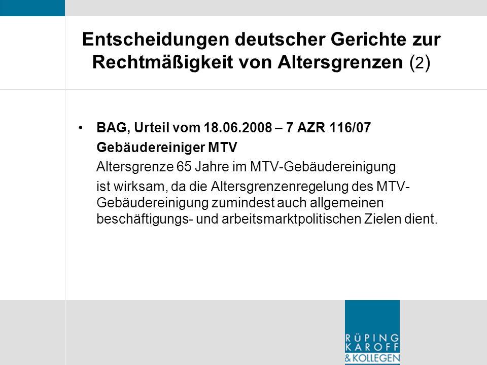 Entscheidungen deutscher Gerichte zur Rechtmäßigkeit von Altersgrenzen ( 2 ) BAG, Urteil vom 18.06.2008 – 7 AZR 116/07 Gebäudereiniger MTV Altersgrenz