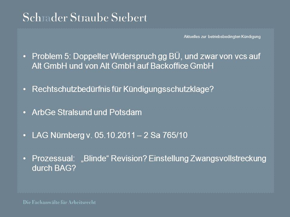 Aktuelles zur betriebsbedingten Kündigung Problem 5: Doppelter Widerspruch gg BÜ, und zwar von vcs auf Alt GmbH und von Alt GmbH auf Backoffice GmbH Rechtschutzbedürfnis für Kündigungsschutzklage.