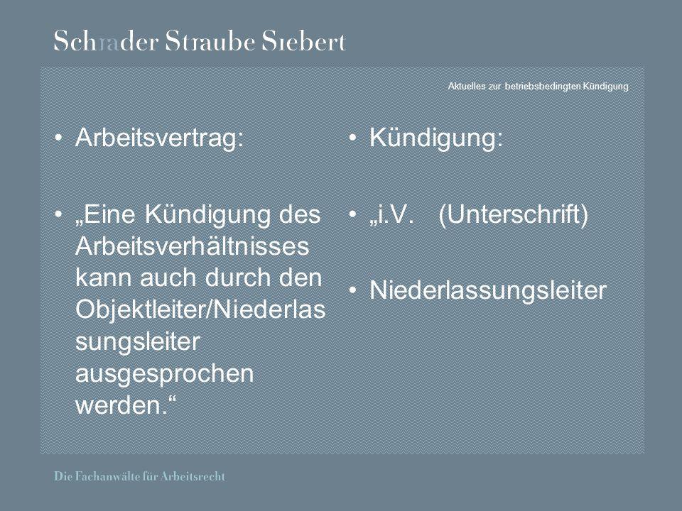 Aktuelles zur betriebsbedingten Kündigung Arbeitsvertrag: Eine Kündigung des Arbeitsverhältnisses kann auch durch den Objektleiter/Niederlas sungsleiter ausgesprochen werden.