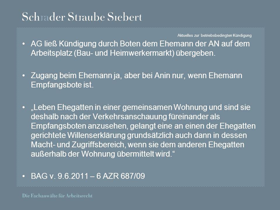 Aktuelles zur betriebsbedingten Kündigung AG ließ Kündigung durch Boten dem Ehemann der AN auf dem Arbeitsplatz (Bau- und Heimwerkermarkt) übergeben.