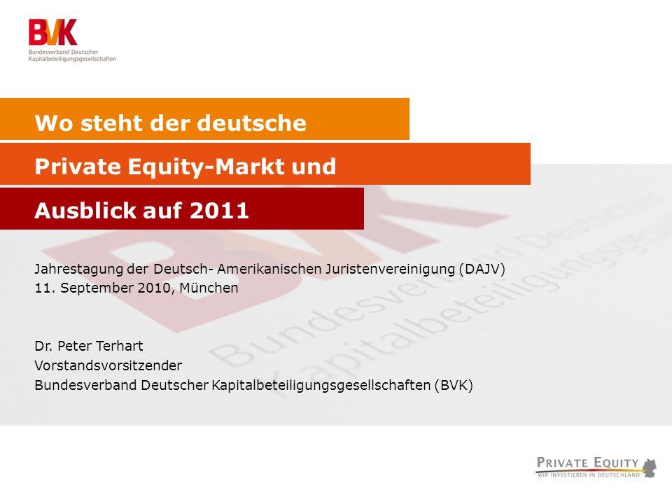 Wo steht der deutsche Private Equity-Markt und Ausblick auf 2011 Jahrestagung der Deutsch- Amerikanischen Juristenvereinigung (DAJV) 11. September 201