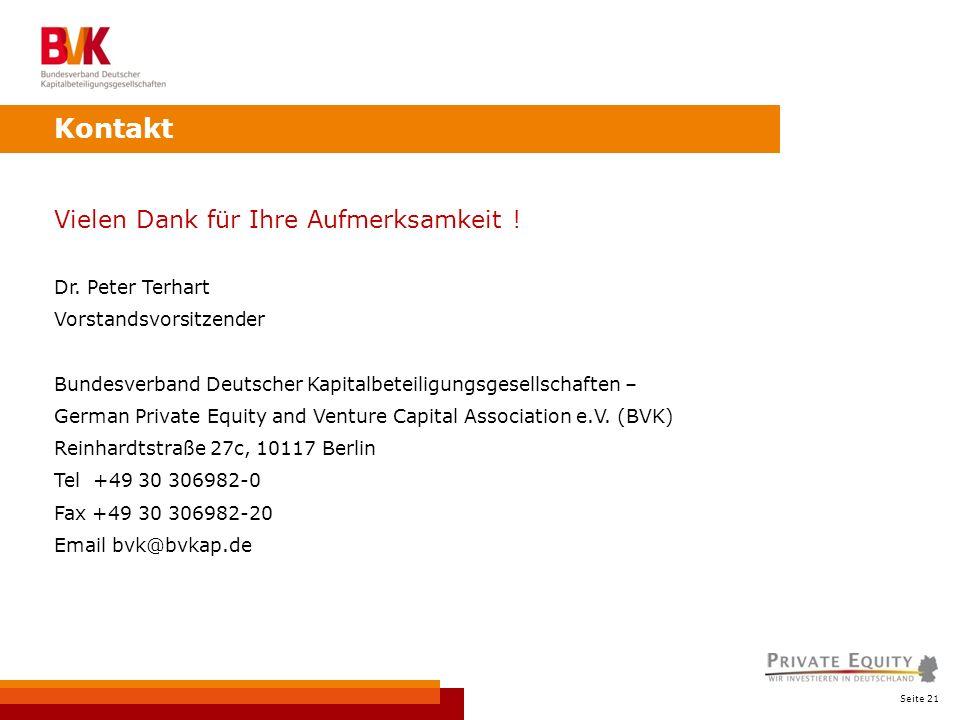 Seite 21 Kontakt Vielen Dank für Ihre Aufmerksamkeit ! Dr. Peter Terhart Vorstandsvorsitzender Bundesverband Deutscher Kapitalbeteiligungsgesellschaft