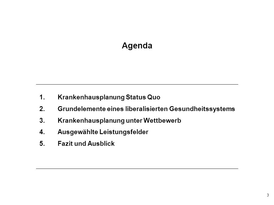 3 Agenda 1.Krankenhausplanung Status Quo 2.Grundelemente eines liberalisierten Gesundheitssystems 3.Krankenhausplanung unter Wettbewerb 4.Ausgewählte