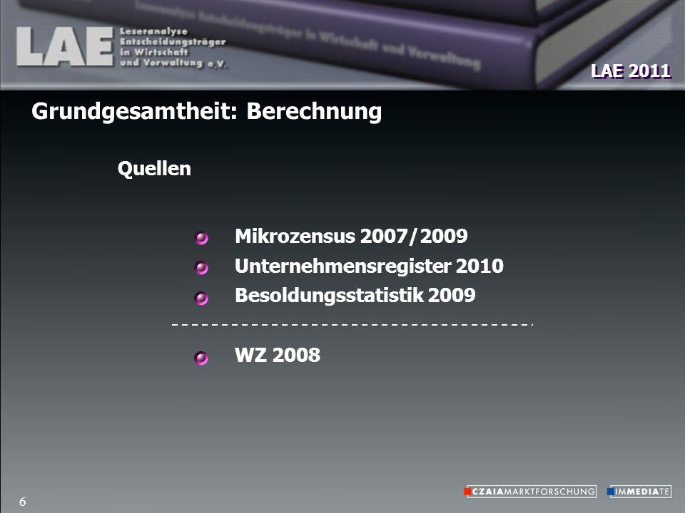 LAE 2011 6 Grundgesamtheit: Berechnung Mikrozensus 2007/2009 Unternehmensregister 2010 Besoldungsstatistik 2009 WZ 2008 Quellen