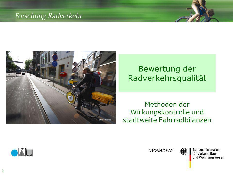 1 Bewertung der Radverkehrsqualität Methoden der Wirkungskontrolle und stadtweite Fahrradbilanzen Gefördert von: