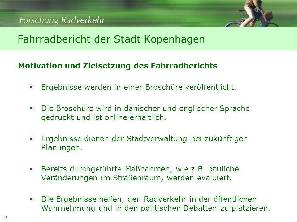 14 Motivation und Zielsetzung des Fahrradberichts Ergebnisse werden in einer Broschüre veröffentlicht. Die Broschüre wird in dänischer und englischer