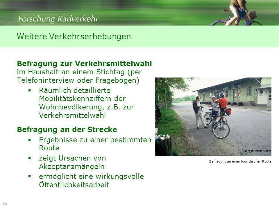 25 Befragung zur Verkehrsmittelwahl im Haushalt an einem Stichtag (per Telefoninterview oder Fragebogen) Räumlich detaillierte Mobilitätskennziffern d