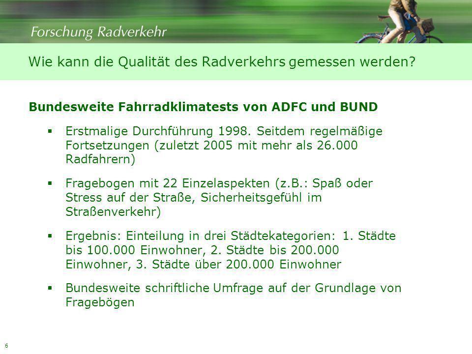 6 Bundesweite Fahrradklimatests von ADFC und BUND Erstmalige Durchführung 1998. Seitdem regelmäßige Fortsetzungen (zuletzt 2005 mit mehr als 26.000 Ra
