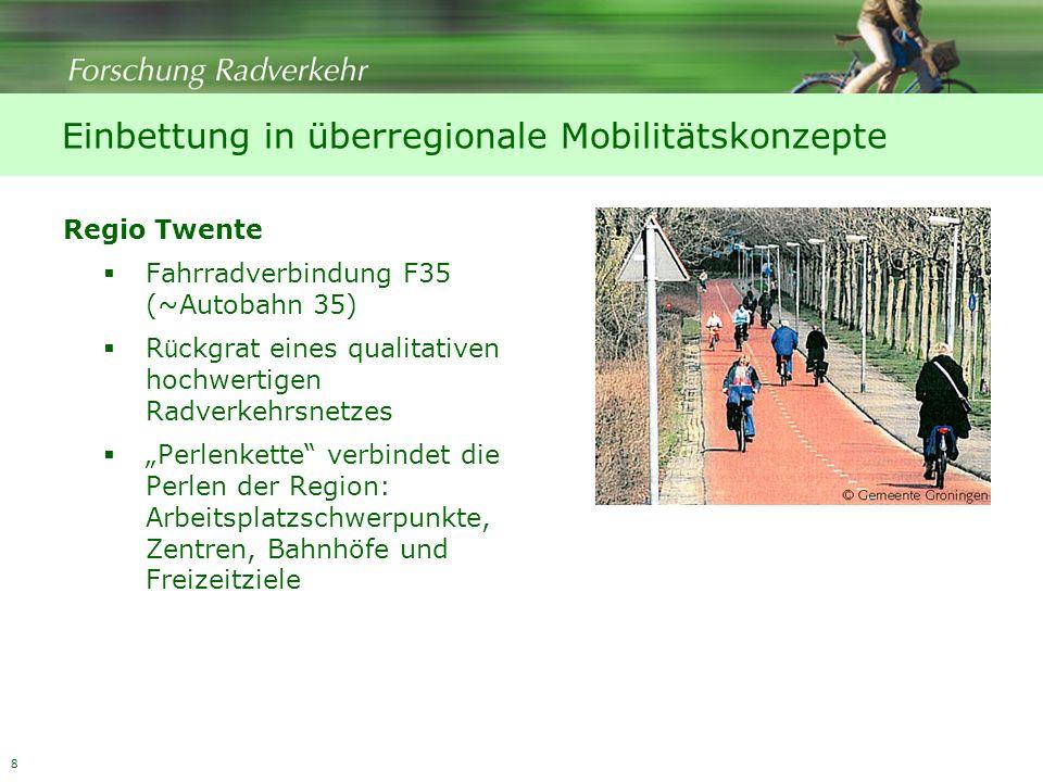 8 Einbettung in überregionale Mobilitätskonzepte Regio Twente Fahrradverbindung F35 (~Autobahn 35) R ü ckgrat eines qualitativen hochwertigen Radverkehrsnetzes Perlenkette verbindet die Perlen der Region: Arbeitsplatzschwerpunkte, Zentren, Bahnhöfe und Freizeitziele