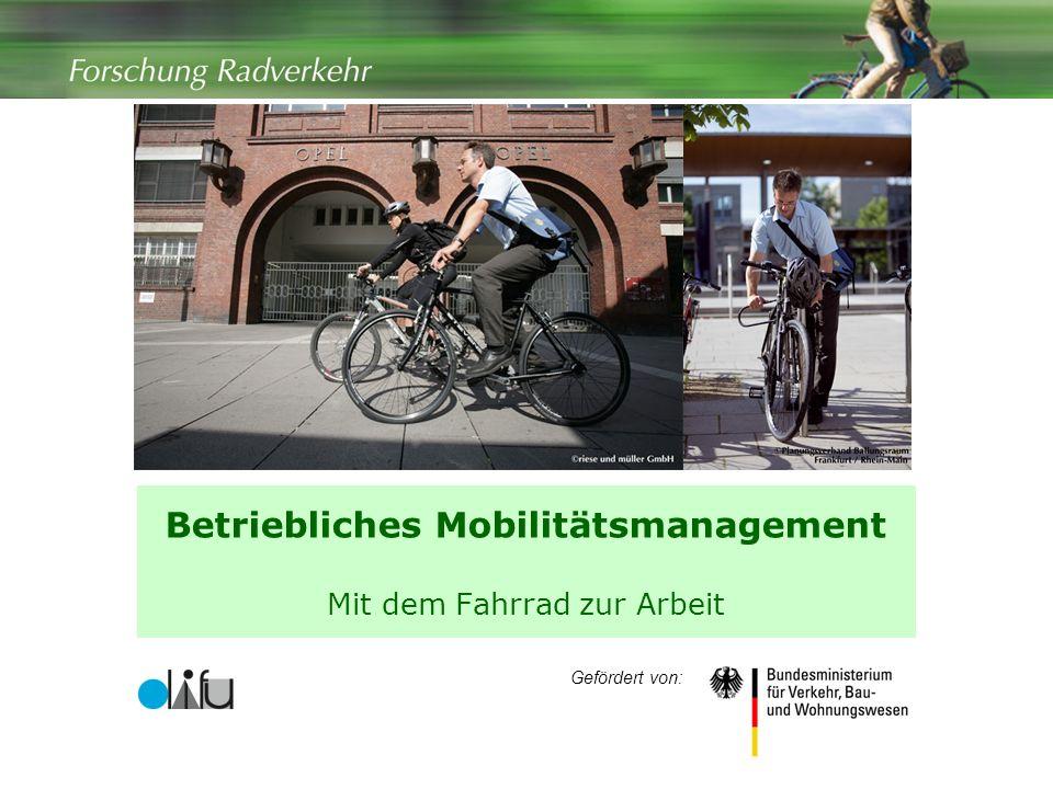 1 Betriebliches Mobilitätsmanagement Mit dem Fahrrad zur Arbeit Gefördert von: