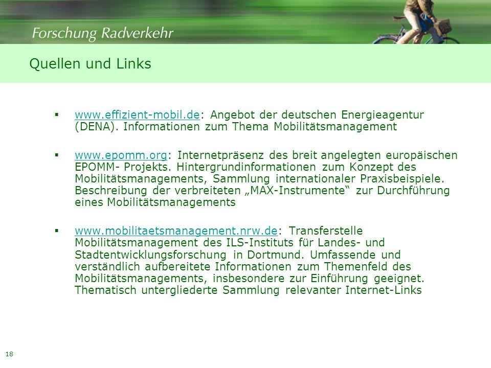 18 Quellen und Links www.effizient-mobil.de: Angebot der deutschen Energieagentur (DENA). Informationen zum Thema Mobilitätsmanagement www.effizient-m