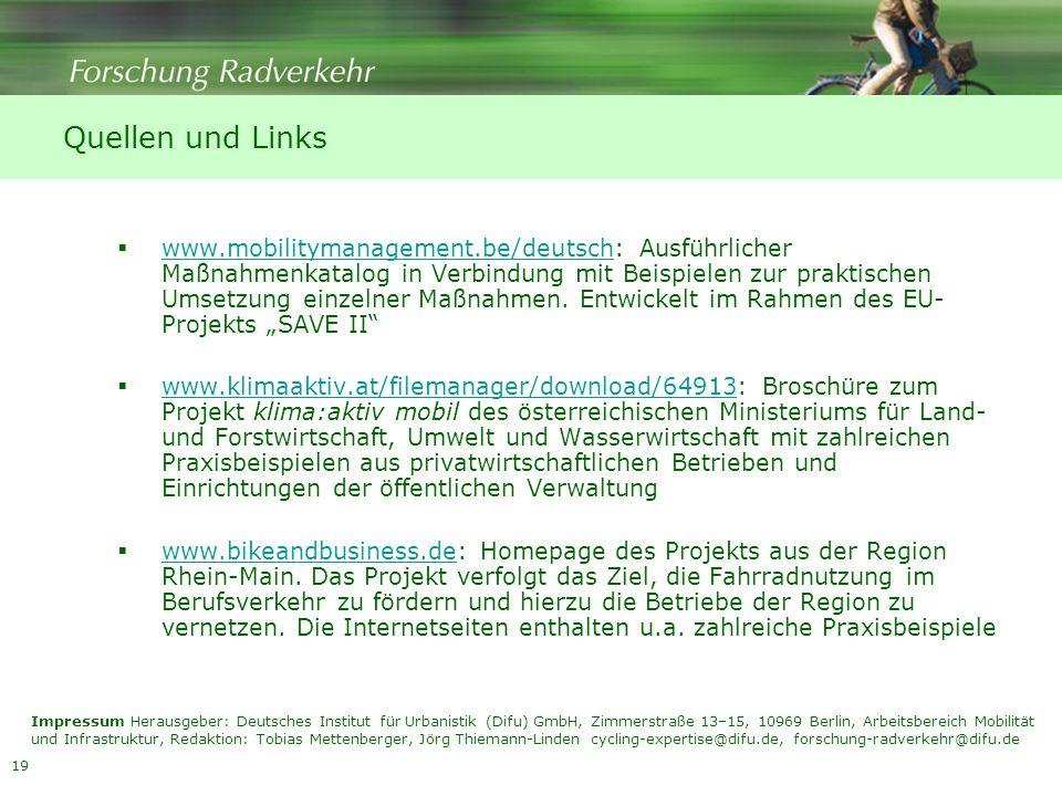 19 Quellen und Links www.mobilitymanagement.be/deutsch: Ausführlicher Maßnahmenkatalog in Verbindung mit Beispielen zur praktischen Umsetzung einzelne