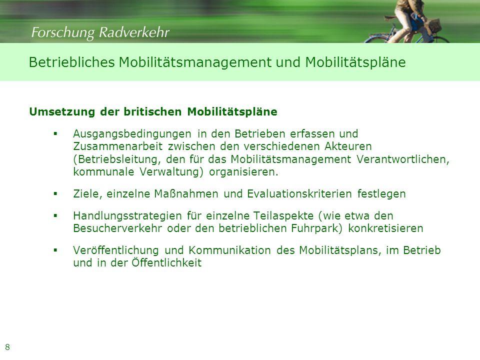 8 Betriebliches Mobilitätsmanagement und Mobilitätspläne Umsetzung der britischen Mobilitätspläne Ausgangsbedingungen in den Betrieben erfassen und Zu