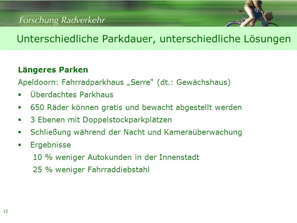 12 Längeres Parken Apeldoorn: Fahrradparkhaus Serre (dt.: Gewächshaus) Überdachtes Parkhaus 650 Räder können gratis und bewacht abgestellt werden 3 Eb