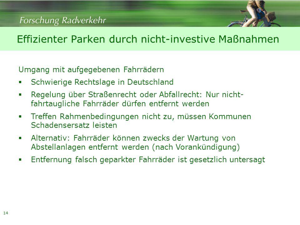 14 Effizienter Parken durch nicht-investive Maßnahmen Umgang mit aufgegebenen Fahrrädern Schwierige Rechtslage in Deutschland Regelung über Straßenrec