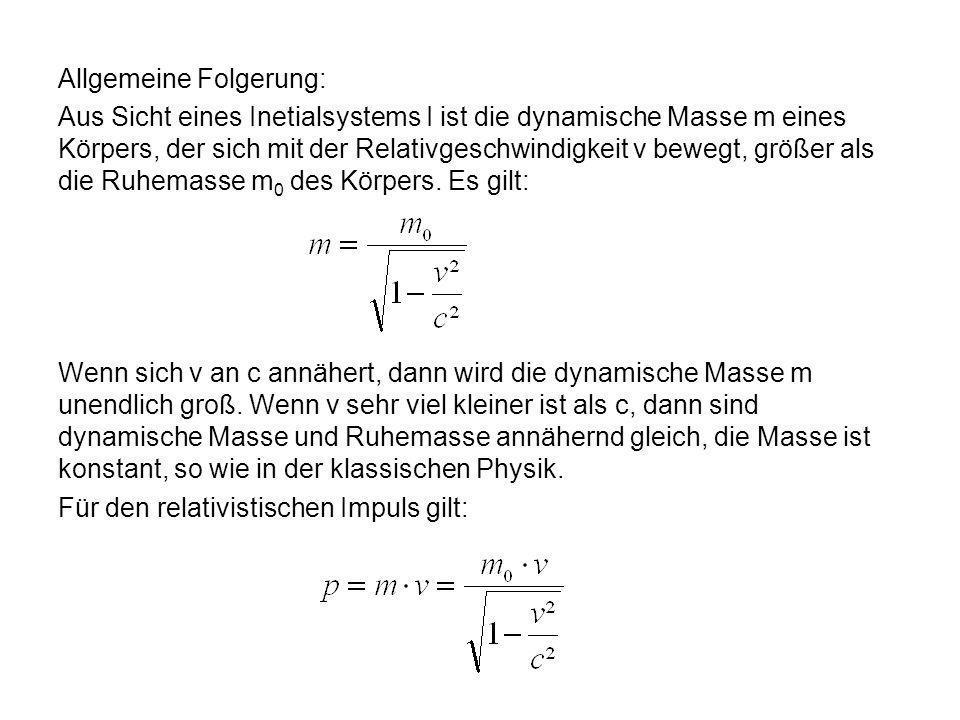 Man erhält allgemein aus p´= p und der Zeitdilatationsformel für die Masse m´: somit ist der Zusammenhang zwischen der Ruhemasse m 0 eines Körpers aus