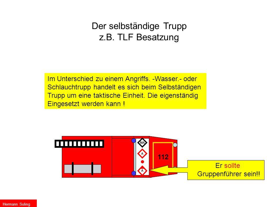 112 Der selbständige Trupp z.B. TLF Besatzung A MA Im Unterschied zu einem Angriffs. -Wasser.- oder Schlauchtrupp handelt es sich beim Selbständigen T