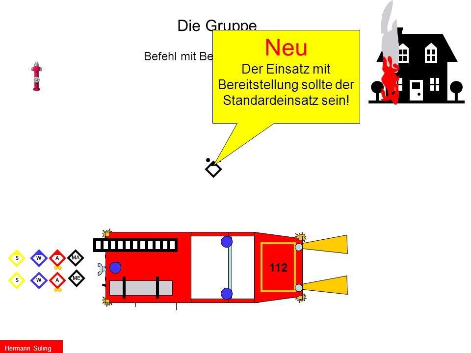 MA ME SW WS Die Gruppe Befehl mit Bereitstellung 112 A A Hermann Suling Neu Der Einsatz mit Bereitstellung sollte der Standardeinsatz sein!