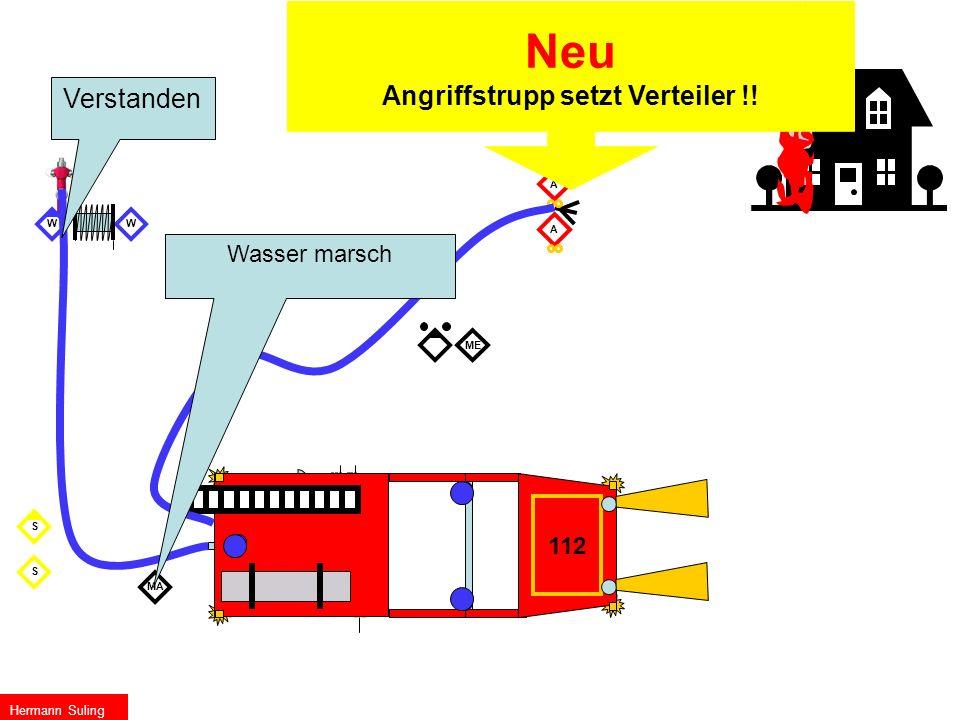 MA ME S S Die Gruppe Befehl mit Bereitstellung W W 112 A A Hermann Suling Wasser marsch Neu Angriffstrupp setzt Verteiler !! Verstanden