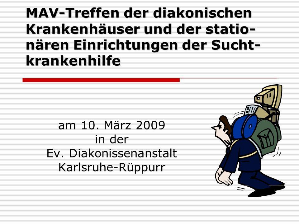 MAV-Treffen der diakonischen Krankenhäuser und der statio- nären Einrichtungen der Sucht- krankenhilfe am 10. März 2009 in der Ev. Diakonissenanstalt
